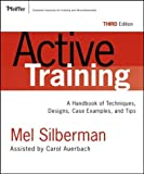 Active Training: A Handbook of Techniques, Designs, Case Examples, and Tips (0787976237) by Mel Silberman