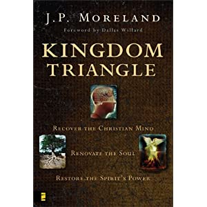 Kingdom Triangle: Recover the Christian Mind, Renovate the Soul, Restore the Spirit's Power