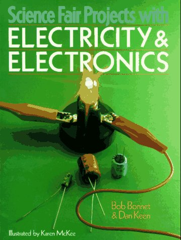 Science Fair Projects With Electricity & Electronics: Electricity & Electronics