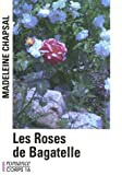 echange, troc Madeleine Chapsal - Les Roses de Bagatelle