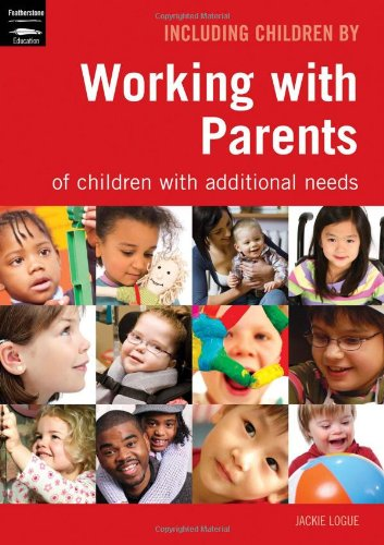 Working with Parents: Of Children with Additional Needs (Inclusion)