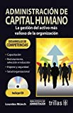 Administracion del capital humano/ Human Resources Administration: La gestion del activo mas valioso de la organizacion/ The Management of the Most Valuable Asset of the Organization (Spanish Edition) (9682473411) by Munch, Lourdes