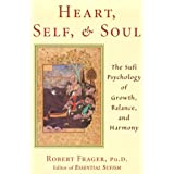 Heart, Self, and Soul: The Sufi Psychology of Growth, Balance, and Harmony ~ Robert Frager