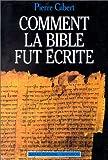 echange, troc Pierre Gibert - Comment la Bible fut écrite : Introduction à l'Ancien et au Nouveau Testament