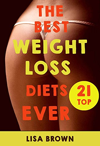 Top 21 The Best Weight-Loss Diets Ever! by Lisa Brown
