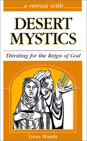 A Retreat With Desert Mystics: Thirsting for the Reign of God, Linus Mundy