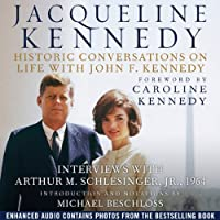 Jacqueline Kennedy: Historic Conversations on Life with John F. Kennedy (       UNABRIDGED) by Caroline Kennedy (foreword), Michael Beschloss (introduction) Narrated by Jacqueline Kennedy, Arthur M. Schlesinger, Jr., Caroline Kennedy, Michael Beschloss