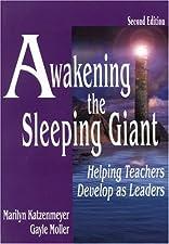 Awakening the Sleeping Giant Helping Teachers Develop as Leaders by Marilyn H. Katzenmeyer
