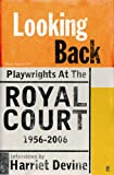 Looking Back: Playwrights at the Royal Court, 1956-2006 Harriet Devine