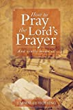 How to Pray the Lords Prayer: And Really Mean It!