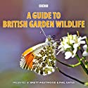 A Guide to British Garden Wildlife Audiobook by  BBC Narrated by Brett Westwood, Phil Gates