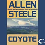 Coyote: A Novel of Interstellar Exploration (       UNABRIDGED) by Allen Steele Narrated by Peter Ganim, Allen Steele