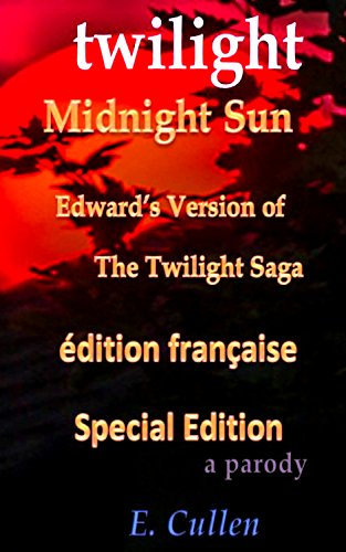 Twilight Midnight Sun: Edward's Version of The Twilight Saga (A Parody) Special Edition (French Edition) Cr PDF