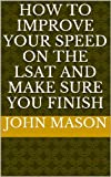 Read How to Improve Your Speed on the LSAT and Make Sure You Finish on-line