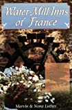 img - for Water-Mill Inns of France: A Gastronomic Guide to Romantic Country Inns book / textbook / text book