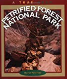 Petrified Forest National Park (True Books: National Parks) (0516261118) by Peterson, David