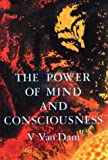 img - for The Power of Mind and Consciousness (Vee Van Dam Trilogy) book / textbook / text book