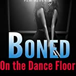 Boned on the Dance Floor | Pam Paulson