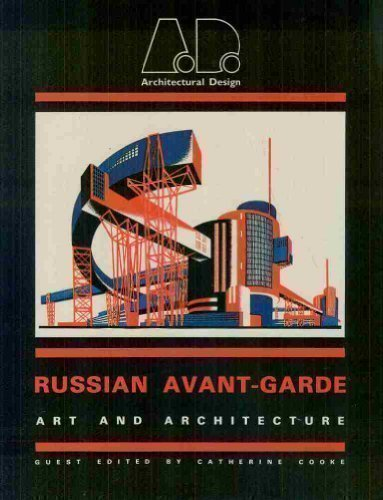 The Russian Avant-Garde: Art and Architecture (Architectural Design Profile)