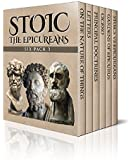 Stoic Six Pack 3 - The Epicureans: On The Nature of Things, Letters and Principal Doctrines of Epicurus, De Finibus Bonorum et Malorum, The Garden of Epicurus ... (Illustrated) (Stoic Six Pack Box Set)
