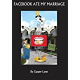 Facebook Ate My Marriage: (A Sublime Comedy and Memoir)