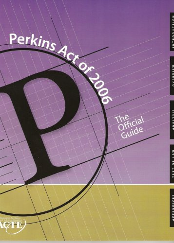 Perkins Act of 2006 the Authoritative Guide to Federal...
