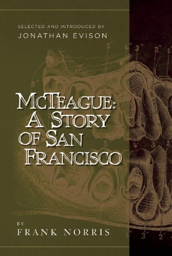 mcteague by frank norris english literature essay Search results for: 'mcteague'  mcteague frank norris cover craft 0542002 this novel chronicles the demise of a san francisco couple at the end of the 19th century inspired by an actual crime that was sensationalized in the san francisco papers, it tells the story of charlatan dentist mcteague and his wife trina.