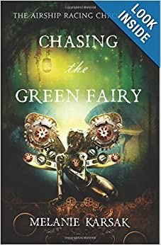 Chasing the Green Fairy: The Airship Racing Chronicles (Volume 2) by Melanie Karsak