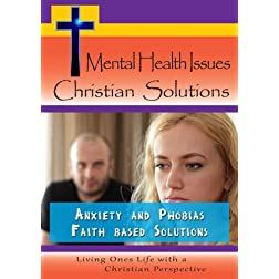 Mental Health Issues, Christian Solutions - Anxiety and Phobias