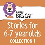 Stories for 6 to 7 year olds: Collection 1 (Collins Big Cat Audio) |  Collins Big Cat
