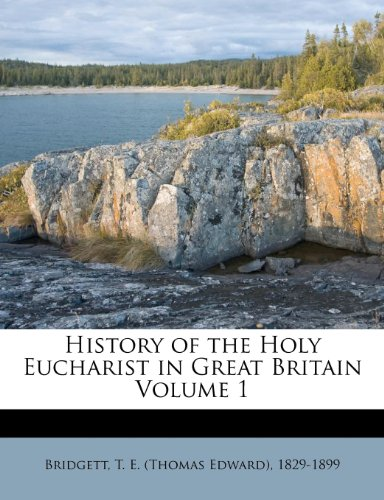 History of the Holy Eucharist in Great Britain Volume 1