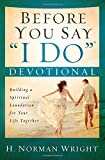 "Before You Say ""I Do"" Devotional: Building a Spiritual Foundation for Your Life Together"