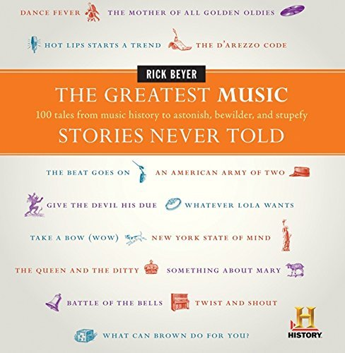 The Greatest Music Stories Never Told: 100 Tales from Music History to Astonish, Bewilder, and Stupefy (The Greatest Stories Never Told) by Rick Beyer (2011-06-07)