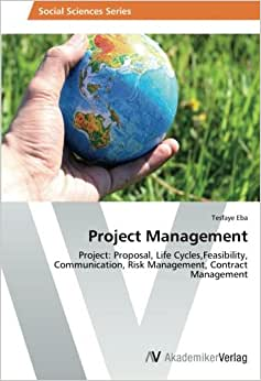 Project Management: Project: Proposal, Life Cycles,Feasibility, Communication, Risk Management, Contract Management