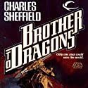 Brother to Dragons (       UNABRIDGED) by Charles Sheffield Narrated by Joe Wegner