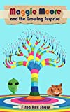 Maggie Moore and the Growing Surprise: (a children's book for ages 8,9,10,11)