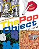 The Pop Object: The Still Life Tradition in Pop Art (0847839672) by Wilmerding, John