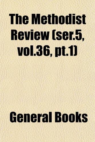 The Methodist Review (ser.5, vol.36, pt.1)