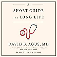 A Short Guide to a Long Life | Livre audio Auteur(s) : David B. Agus Narrateur(s) : David B. Agus