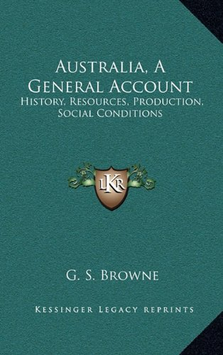 Australia, a General Account: History, Resources, Production, Social Conditions