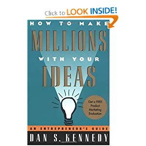 How to Make Millions with Your Ideas - Dan Kennedy