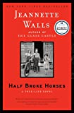 Half Broke Horses: A True Life Novel