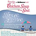 Chicken Soup for the Soul: True Love - 32 Stories about First Meetings, Adventures in Dating, and It Was Meant to Be Audiobook by Jack Canfield, Mark Victor Hansen, Amy Newmark, Kristi Yamaguchi, Bret Hedican Narrated by Sherri Slater, Dan John Miller