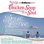 Chicken Soup for the Soul: True Love - 32 Stories about First Meetings, Adventures in Dating, and It Was Meant to Be | Jack Canfield,Mark Victor Hansen,Amy Newmark,Kristi Yamaguchi,Bret Hedican