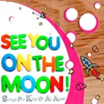 See You On The Moon! Songs For