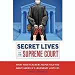 Secret Lives of the Supreme Court: What Your Teachers Never Told you About America's Legendary Justices | Robert Schnakenberg