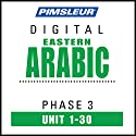 Arabic (East) Phase 3, Units 1-30: Learn to Speak and Understand Eastern Arabic with Pimsleur Language Programs Speech by  Pimsleur Narrated by  Pimsleur