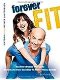 Forever fit: Das clevere Training ohne Geräte. Workouts, die wirken - Smoothies, die pushen - Fitness, die bleibt