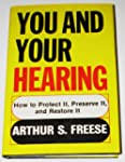 You and Your Hearing: How to Protect,...
