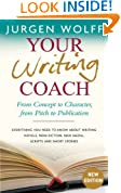 Your Writing Coach 2nd ed: From Concept to Character, from Pitch to Publication